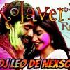 Kolaveri Final Mix By Dj leo aKHiL (Mumbai Dance Mix)