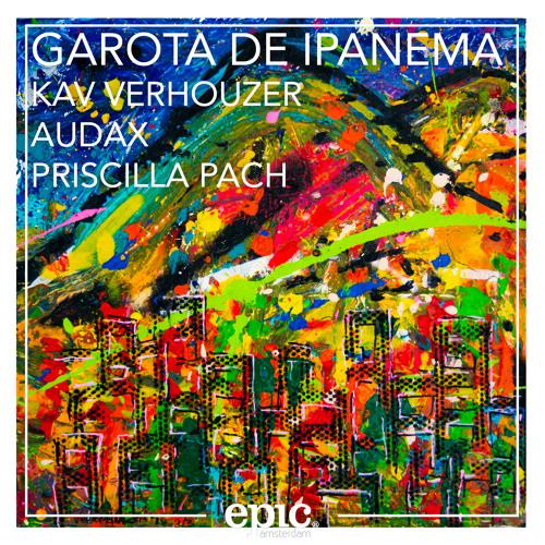 Kav Verhouzer & Audax - Garota De Ipanema (ft. Priscilla Pach)