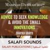 Advice to Seek Knowledge and Avoid the Small Innovations - Shaykh Ubayd | Madinah Dawrah 2017
