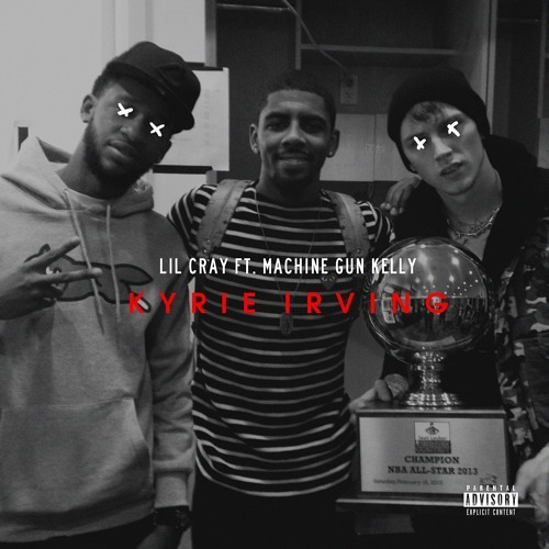 Lil Cray - Kyrie Irving (Remix) Ft. Machine Gun Kelly
