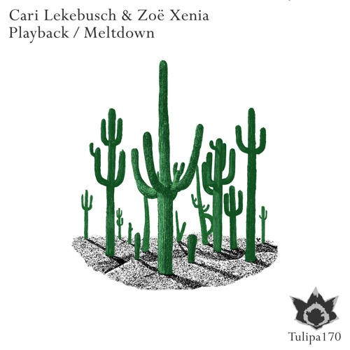 Cari Lekebusch & Zoe Xenia - Playback / Meltdown (TULIPA170)