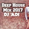 Deep House Mix 2017 Best of Popular Dj ADI