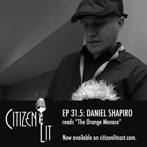 Ep. 31.5: Daniel M. Shapiro's The Orange Menace