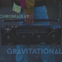 Chroma Bay - Gravitational