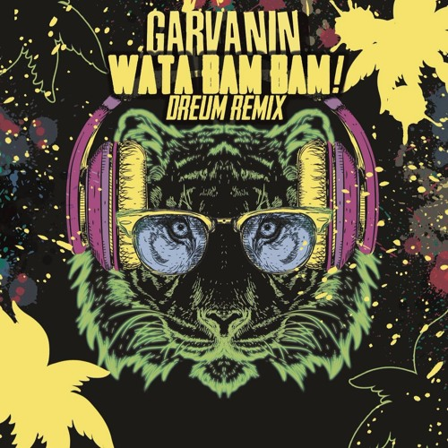 Garvanin - Wata Bam Bam (Dreum Remix) скачать бесплатно и слушать онлайн