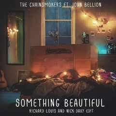 The Chainsmokers ft. John Bellion - Something Beautiful (Richard Louis & Nick Davy Edit) [FREE DL]