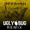 Offaiah - Trouble (Ugly Bug Bootleg) [Free Download]