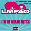 LMFAO - I'm In Miami B*tch (Dylan Davis & RJP Bootleg) *Free DL & Skip To 1 Min*