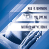 Nas ft Ginuwine - You Owe Me (Michael Wayne Remix)
