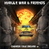 Hyrule War & La Ravage - Chinese Taxi Driver