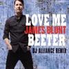 James Blunt - Love Me Better (Alliance Remix)