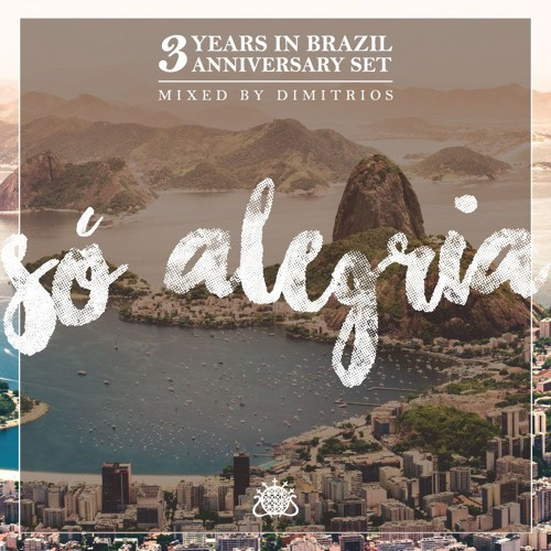 """""""SÓ ALEGRIA"""" - 3 Years in Brazil Anniversary Set - Mixed by Dimitrios"""