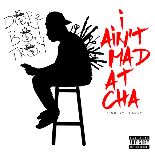 I Aint Mad At Cha prod by Trilogy (Dirty)