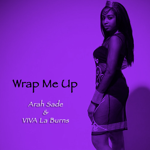 Arah Sade - Wrap Me Up ft. VIVA La Burns (prod. El Blanco Nino)