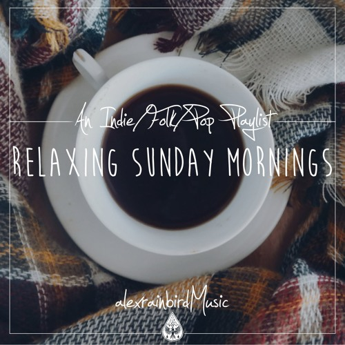 Relaxing Sunday Mornings An Indiefolkpop Playlist Vol 1 By