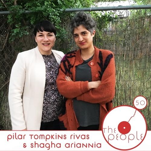 Ep 50 Pilar Tompkins Rivas & Shagha Ariannia: The People