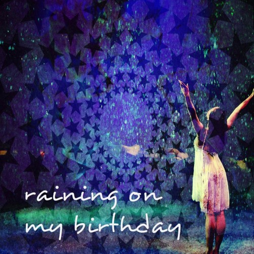 RAINING ON MY BIRTHDAY