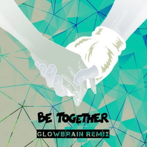 Major Lazer - Be Together(feat. Wild Belle)(GLowBrain FutureBass Remix)