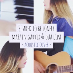 Martin Garrix & Dua Lipa - Scared To Be Lonely (Acoustic Cover)