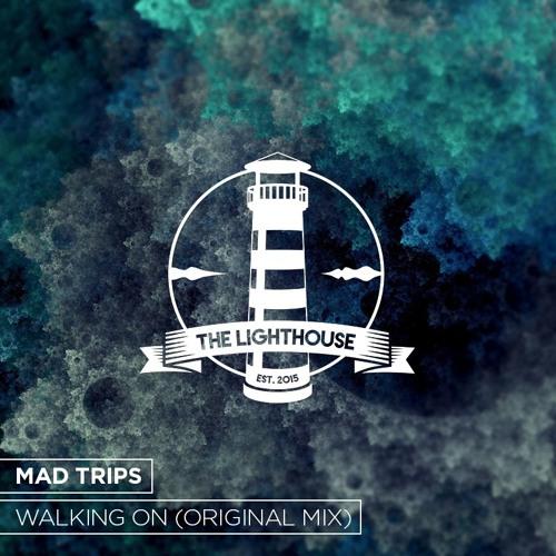 Mad Trips - Walking On (Original Mix)[Free Download]