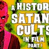 A History of Satanic Cults in film Part 1