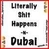 Literally Sh## Happens N Dubai