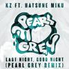 kz ft. Hatsune Miku - Last Night Good Night (Pearl Grey Remix)