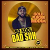 SO KOOL- BAD SUH - GOLD PLAQUE RIDDIM