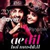 Ae Dil Hai Mushkil - Full Cover   Pritam   Arijit Singh   Cover By Divyansh