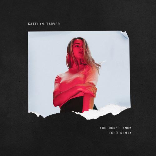 Katelyn Tarver - You Don't Know (tofû remix)