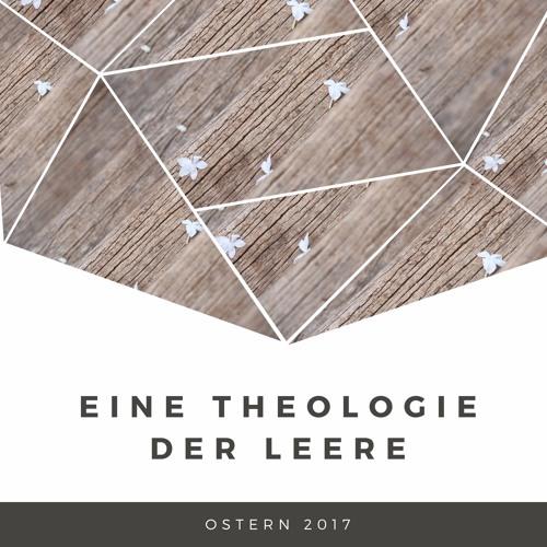 Ostern 2017 - Eine Theologie der Leere