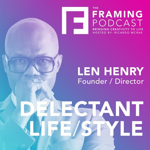 E 08 Len Henry - Founder Director of Delectant Life/Style | The Framing Podcast