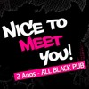 Download Nice To Meet You! - 02 Anos All Black Pub (FREE DL) Mp3