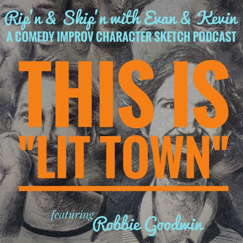 Ep 49 - Lit Town Featuring Robbie Goodwin