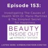 Episode 153: Investigating The Causes of Health With Dr. Mario Martinez & The Simplest Secret for Happiness