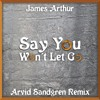 James Arthur - Say You Won't Let Go (Arvid Sandgren Remix)