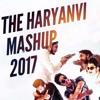 The Haryanvi Mashup 2017 .mp3