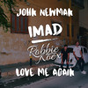 John Newman - Love Me Again (Imad & Robbie Koex Remix) [BUY=FREE DL]