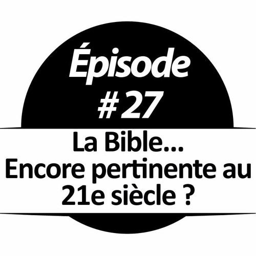 027 - La Bible... encore pertinente au 21e siècle?