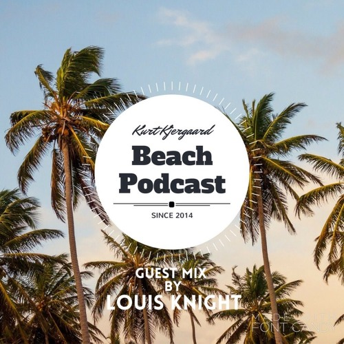 Beach Podcast  Guest Mix by Louis Knight