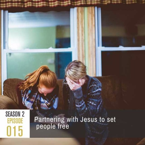 Season 2, Episode 15: Partnering with Jesus to Set People Free