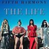 F I F T H  H 4 R M O N Y - The Life (Without Camila)