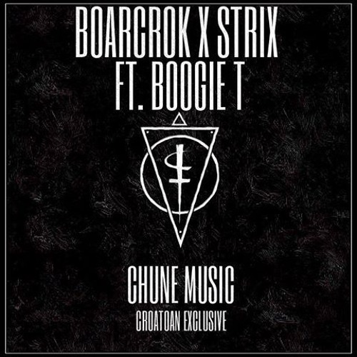 BOARCROK X STRIX Ft. Boogie T - Chune Music  (CROATOAN Exclusive) {FREE DOWNLOAD}