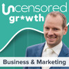 Uncensored Growth 019: The ONLY 3 ways to grow your business