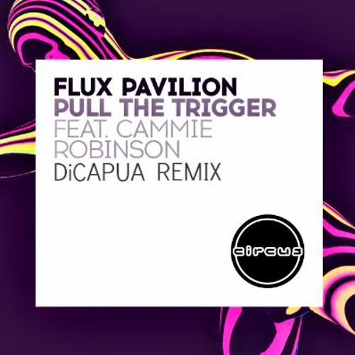 Flux Pavillion Ft. Cammie Robinson - Pull The Trigger (DiCAPUA Remix)(Contest Entry)
