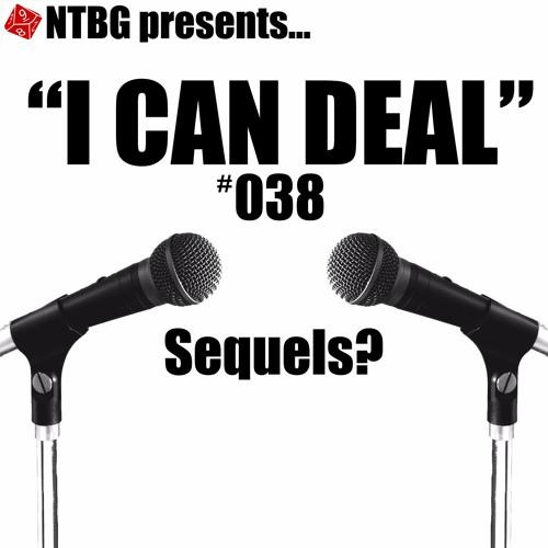 I Can Deal #038: Sequels?