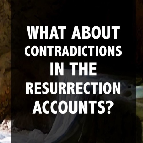 What About Contradictions in the Resurrection Accounts?