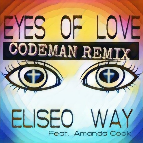 """Eyes Of Love"" Ft. Amanda Cook (Codeman Remix)""(Buy on iTunes, Spotify, Google Play)"