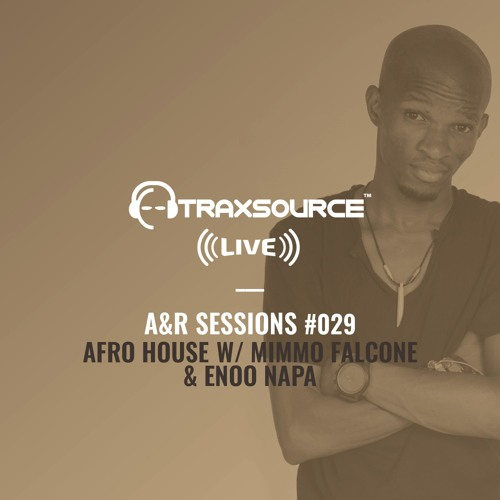 TRAXSOURCE LIVE! A&R Sessions #029 - Afro House with Mimmo Falcone and Enoo Napa