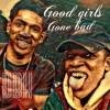 Good Girls Gone Bad (CARDIAKxTay Buttahs)
